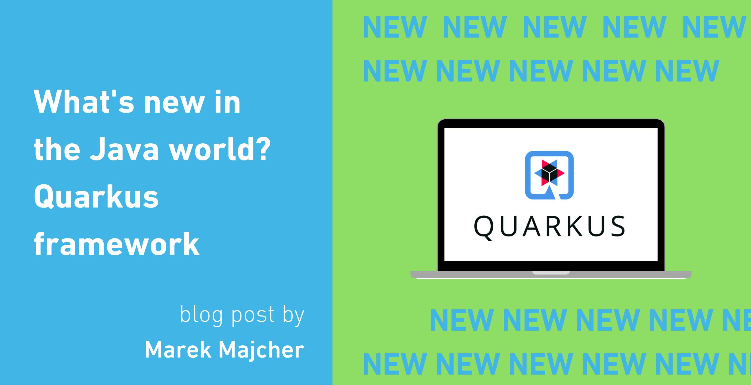 What's new in the Java world? Quarkus framework - Kainos Polska